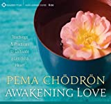 Awakening Love: Teachings and Practices to Cultivate a Limitless Heart