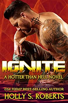 Ignite: Outlaw Romantic Suspense (A Hotter Than Hell Novel Book 5) by [Roberts, Holly S.]
