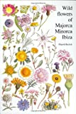 Wild Flowers of Majorca, Minorca and Ibiza : With Keys to the Flora of the Balearic Islands, Beckett, Elspeth, 9061916348