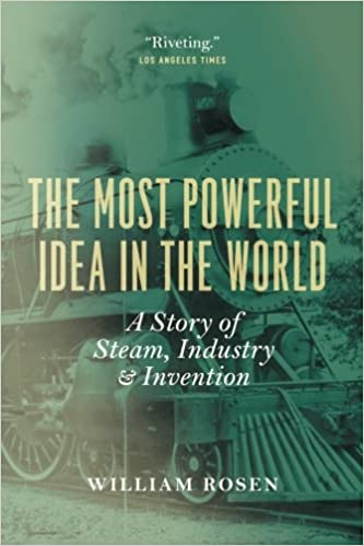 image for The Most Powerful Idea in the World: A Story of Steam, Industry, and Invention