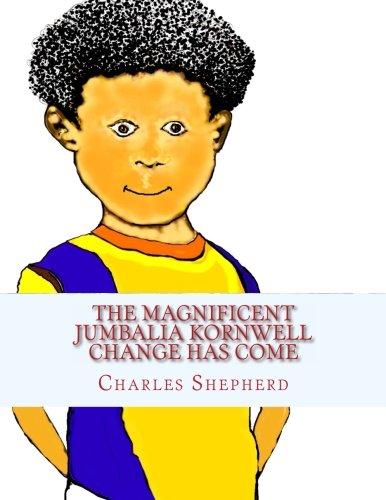 The Magnificent Jumbalia Kornwell: Change Has Come PDF
