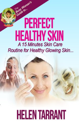 Perfect Healthy Skin - A 15 Minutes Skin Care Routine for Healthy Glowing Skin (The Busy Woman