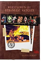 Wrestling's 101 Strangest Matches by Oliver Hurley Published by Pitch Publishing Ltd (2010)