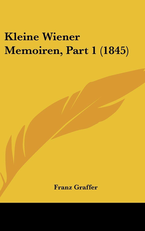 Kleine Wiener Memoiren, Part 1 (1845) (German Edition) PDF