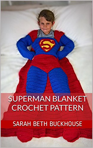 Superman Blanket Crochet Pattern: A stitch by stitch guide with pictures and detailed instructions by [Buckhouse, Sarah Beth ]
