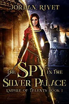 The Spy in the Silver Palace (Empire of Talents Book 1) by [Rivet, Jordan]