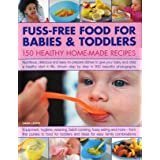 Fuss-Free Food for Babies and Toddlers: 200 Healthy Home-Made Recipes: Nutritious, delicious and easy to prepare  dishes to give  your baby and child a healthy start in life , shown in 895 step-by-step color photographs equipment, hygiene, weaning, batchcooking, fussy eating, going vegetarian and more.