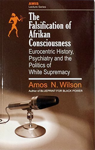 The Falsification of Afrikan Consciousness: Eurocentric History, Psychiatry and the Politics of White Supremacy (Awis Lecture Series)