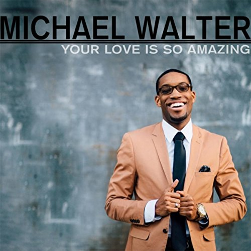 Your So Amazing: Your Love Is So Amazing By Michael Walter On Amazon Music