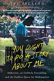 Book Cover: You Ought to Do a Story About Me: Addiction, an Unlikely Friendship, and the Endless Quest for Redemption