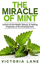 Mint: The Miracle of Mint! Unlock All The Health, Beauty, & Healing Properties Of This Amazing Herb (Mint - Herbal Remedies - Healing - Natural Medicine - Essential Oils - Herbs) (English Edition)