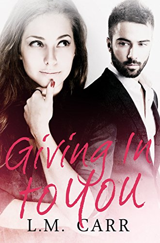 Giving In to You (The Giving Trilogy Book 1) by [Carr, L.M.]