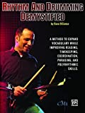 Rhythm and Drumming Demystified: A Method to Expand Your Vocabulary While Improving Your Reading, Timekeeping, Coordination, Phrasing, and Polyrhythmic Skills. by DiCenso, Dave (2014) Paperback