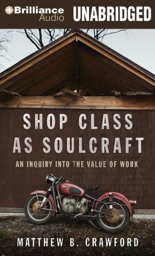 Shop Class as Soulcraft: An Inquiry into the Value of Work by Brand: Brilliance Audio