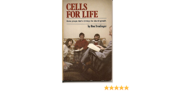 Cells for Life: Home Groups - Gods Strategy for Church ...