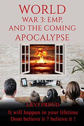 World War 3: EMP, and The Coming Apocalypse: IT will happen in your liftime Dont believe it ? believe it! by [Freud, Levi]