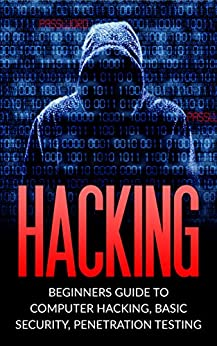 Hacking: Beginner's Guide To Computer Hacking, Basic Security, Penetration Testing (Hacking, How To Hack, Penetration Testing, Basic Security, Computer Hacking) Free Download