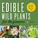 Edible Wild Plants for Beginners: The Essential Edible Plants and Recipes to Get Started Audiobook by  Althea Press Narrated by Kevin Pierce