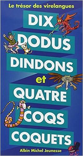 Dix dodus dindons et quatre coqs coquets : le trésor des virlangues