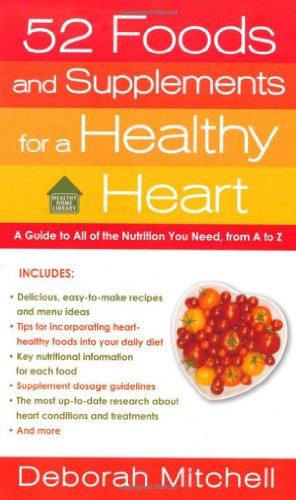 52 Foods and Supplements for a Healthy Heart: A Guide to All of the Nutrition You Need, from A-to-Z (Healthy Home Library)