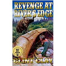 Revenge at the River's Edge: A Western Adventure From The Author of Remington Clay - U.S. Marshal
