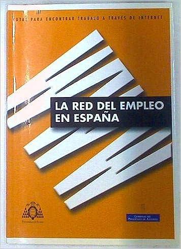 La Red Del Empleo En España. Rutas Para Encontrar Trabajo A Través De Internet: Amazon.es: Prieto Díez, Francisco, Ciordia García, Eduardo: Libros