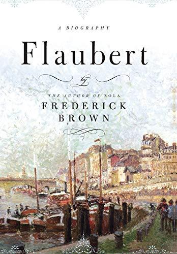 Flaubert: A Biography (Best Translation Of Madame Bovary)