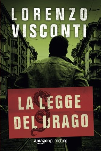 La legge del Drago Copertina flessibile – 16 mag 2017 Lorenzo Visconti Amazon Publishing 1542045142 FICTION / Crime
