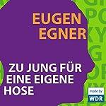 Zu jung für eine eigene Hose | Eugen Egner