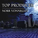 Top Producer: A Novel of Dark Money, Greed, and Friendship | Norb Vonnegut