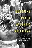 """Roberto Strongman,""""Queering Black Atlantic Religions: Transcorporeality in Candomblé, Santería, and Vodou""""(Duke UP, 2019)"""