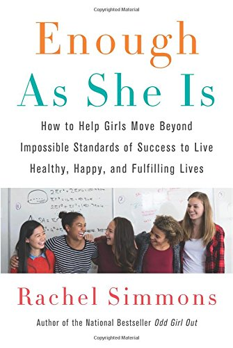 Enough As She Is: How to Help Girls Move Beyond Impossible Standards of Success to Live Healthy, Happy, and Fulfilling Lives cover