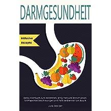 Darmgesundheit Detox Kochbuch inklusive Rezepte zum Abnehmen, Entgiften und Entschlacken, Stoffwechsel beschleunigen und Fett verbrennen am Bauch  (German Edition)