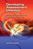 Developing Assessment Literacy : A Guide for Elementary and Middle School Teachers, Criswell, John R., 1929024932