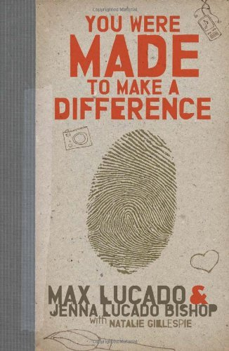 You Were Made to Make a Difference by Lucado, Max, Lucado Bishop, Jenna [Tomas Nelson,2010] (Paperback)