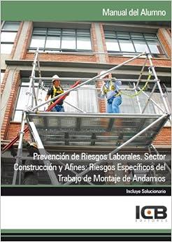 Book Manual Prevención de Riesgos Laborales. Sector Construcción y Afines: Riesgos Específicos del Trabajo de Montaje de Andamios
