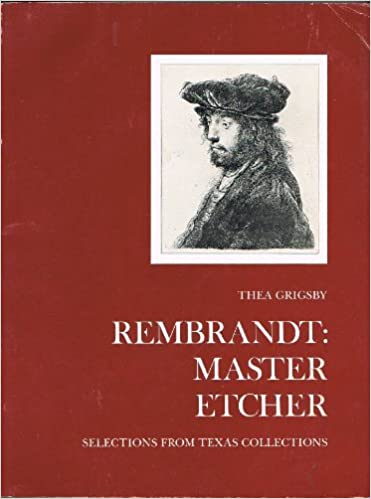 rembrandt master etcher selections from texas collections