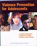 Violence Prevention for Adolescents : A Cognitive-Behavioral Program for Creating a Positive School Climate: Leader's Manual, DeAnda, Diane, 0878225331