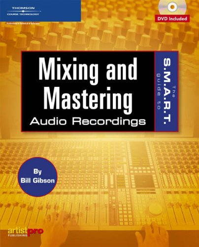 The S.M.A.R.T. Guide to Mixing and Mastering Audio Recordings