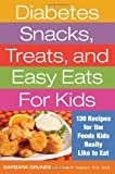 Diabetes Snacks, Treats, and Easy Eats for Kids, Barbara Grunes, 1572841095