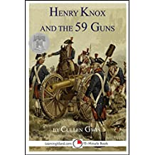 Henry Knox and the 59 Guns: A 15-Minute heroes in History Book (15-Minute Books 1224)