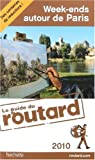Guide du routard. Week-ends autour de Paris. 2010 par Guide du Routard