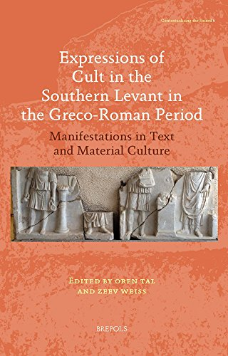 Expressions of Cult in the Southern Levant in the Greco-Roman Period: Manifestations in Text and Material Culture (Contextualizing the Sacred)