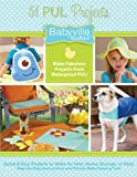 51 PUL Projects By Babyville Boutique: Make Fabulous Projects From Waterproof PUL