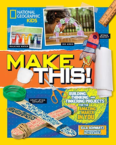 Make This!: Building Thinking, and Tinkering Projects for the Amazing Maker in You by National Geographic Children's Books (Image #1)