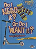 Do I Need It? Or Do I Want It?: Making Budget Choices (Turtleback School & Library Binding Edition) (Lightning Bolt Books: Exploring Economics (Pb))