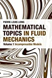 Mathematical Topics in Fluid Mechanics, Pierre-Louis Lions, 0199679215