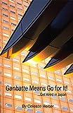 Ganbatte Means Go for It!: ... Get Hired in Japan