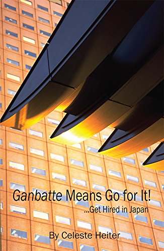 Ganbatte Means Go for It!: ... Get Hired in Japan by Things Asian Press/Global Directions