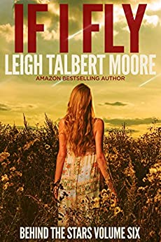 If I Fly (Behind the Stars Book 6) by [Moore, Leigh Talbert]